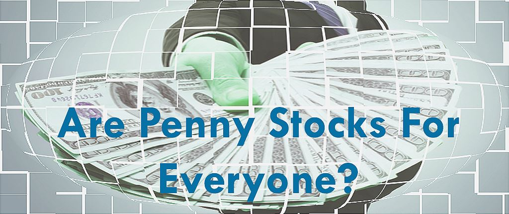 Are Penny Stocks For Everyone - LearnedGold.Com